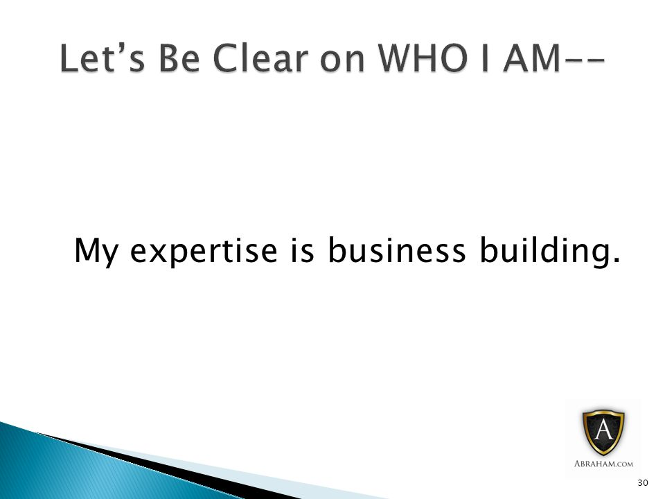 My expertise is business building. 30