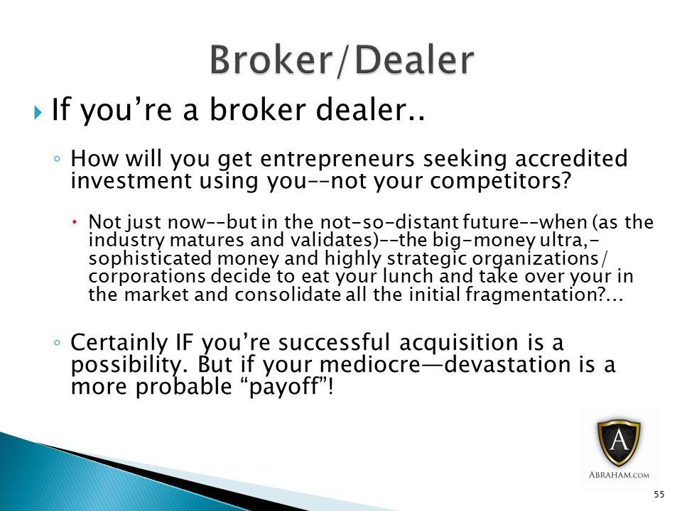  If you're a broker dealer..
