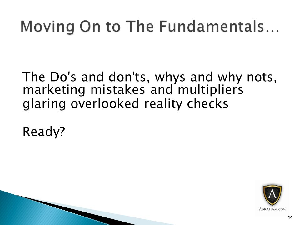 The Do s and don ts, whys and why nots, marketing mistakes and multipliers glaring overlooked reality checks Ready.