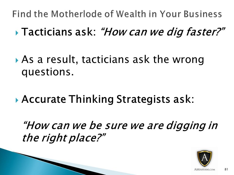  Tacticians ask: How can we dig faster  As a result, tacticians ask the wrong questions.
