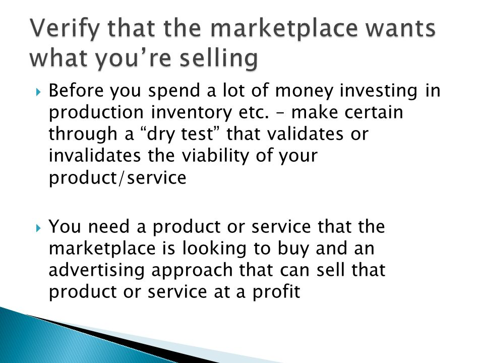  Before you spend a lot of money investing in production inventory etc.