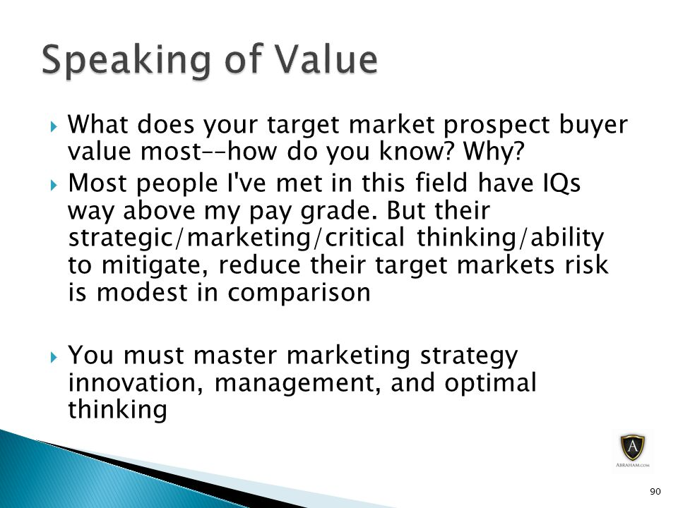  What does your target market prospect buyer value most––how do you know.