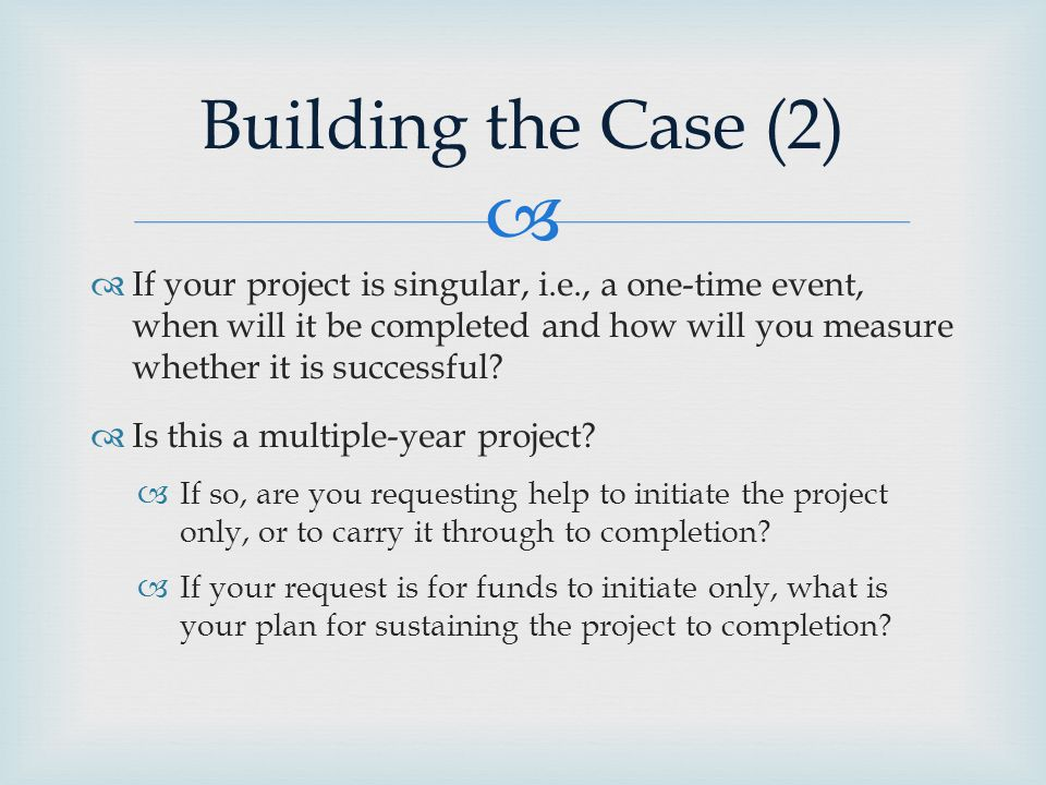   If your project is singular, i.e., a one-time event, when will it be completed and how will you measure whether it is successful.