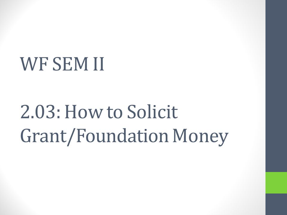 WF SEM II 2.03: How to Solicit Grant/Foundation Money