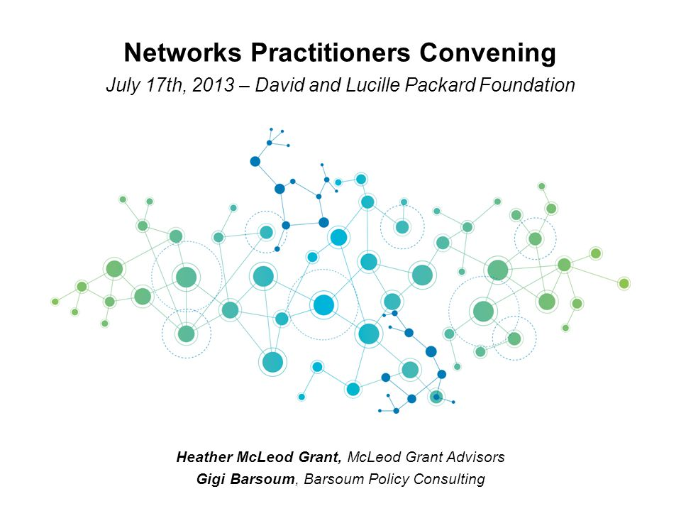 12 Network of Network Funders Consulting Network Formation Research This Presentation Draws on Many Sources, including Monitor Institute