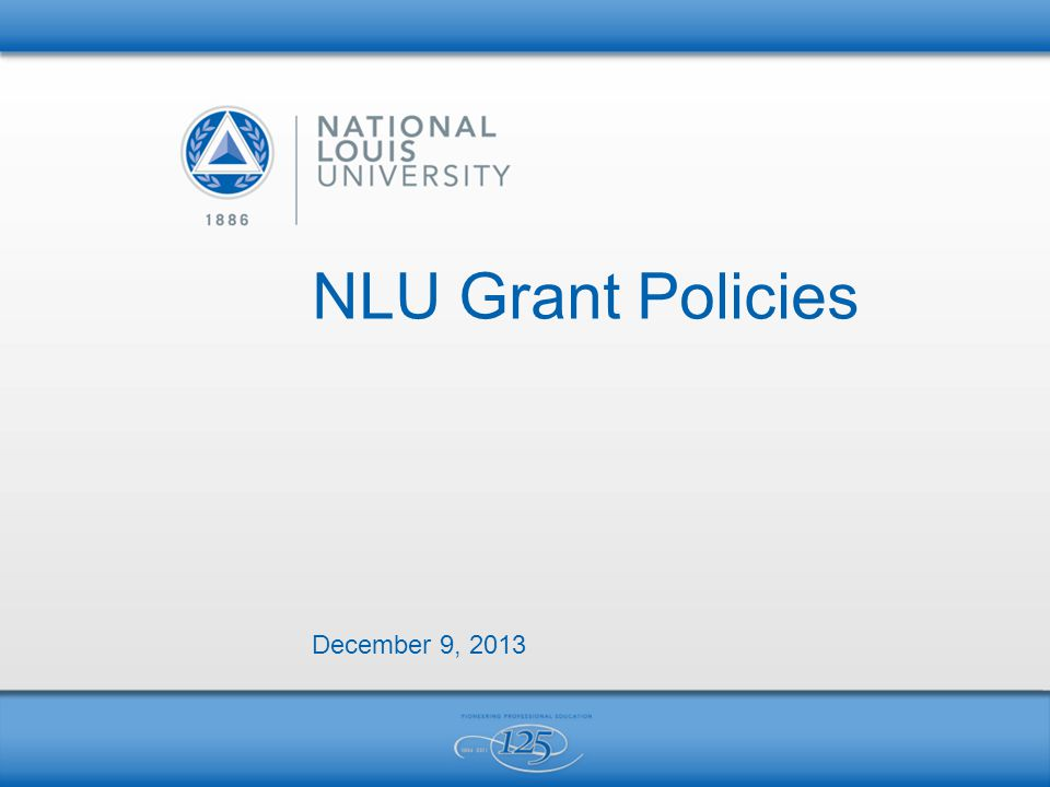 NLU Grant Policies December 9, 2013