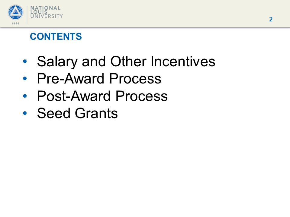 2 CONTENTS Salary and Other Incentives Pre-Award Process Post-Award Process Seed Grants