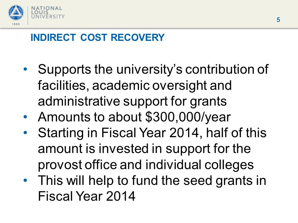5 INDIRECT COST RECOVERY Supports the university's contribution of facilities, academic oversight and administrative support for grants Amounts to abo