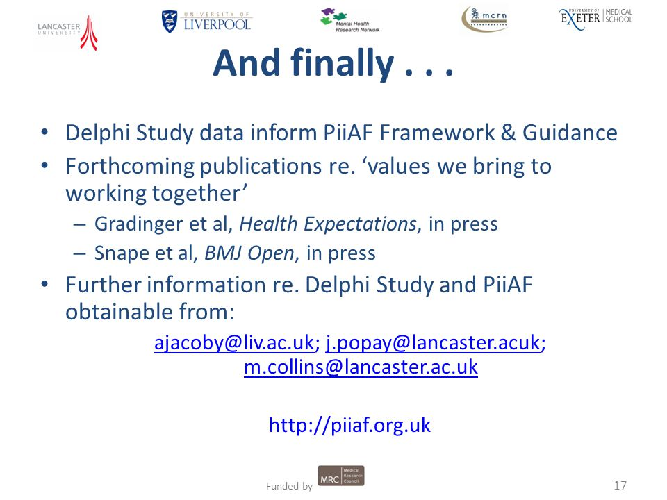 17 Funded by And finally... Delphi Study data inform PiiAF Framework & Guidance Forthcoming publications re. 'values we bring to working together' – G
