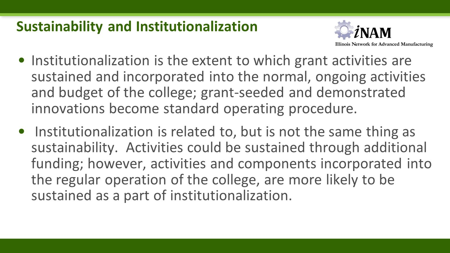Sustainability and Institutionalization Institutionalization is the extent to which grant activities are sustained and incorporated into the normal, o