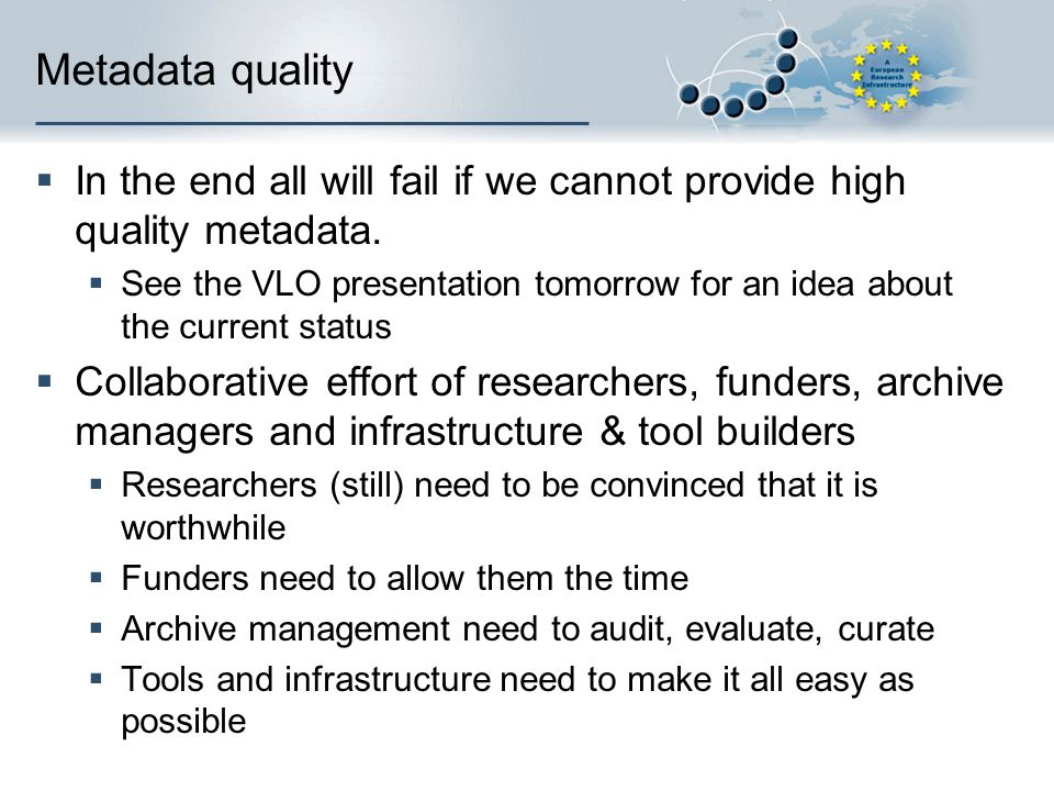 Metadata quality  In the end all will fail if we cannot provide high quality metadata.
