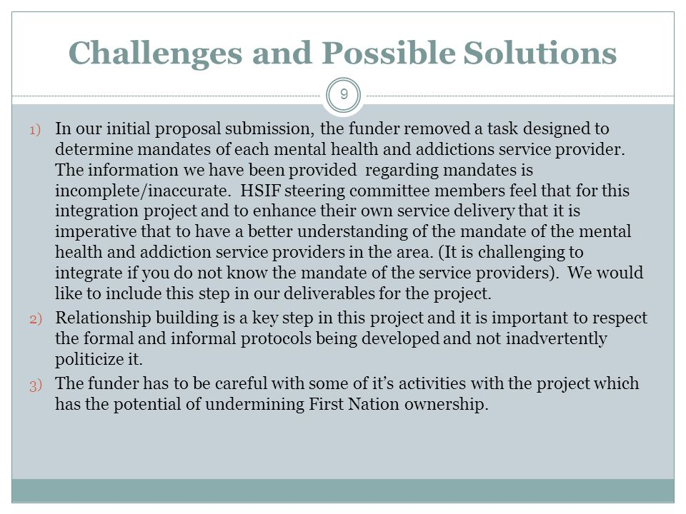 Challenges and Possible Solutions 1) In our initial proposal submission, the funder removed a task designed to determine mandates of each mental health and addictions service provider.