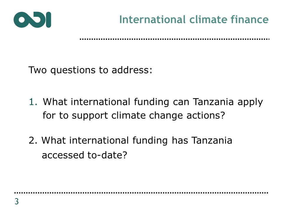 Two questions to address: 1.What international funding can Tanzania apply for to support climate change actions.