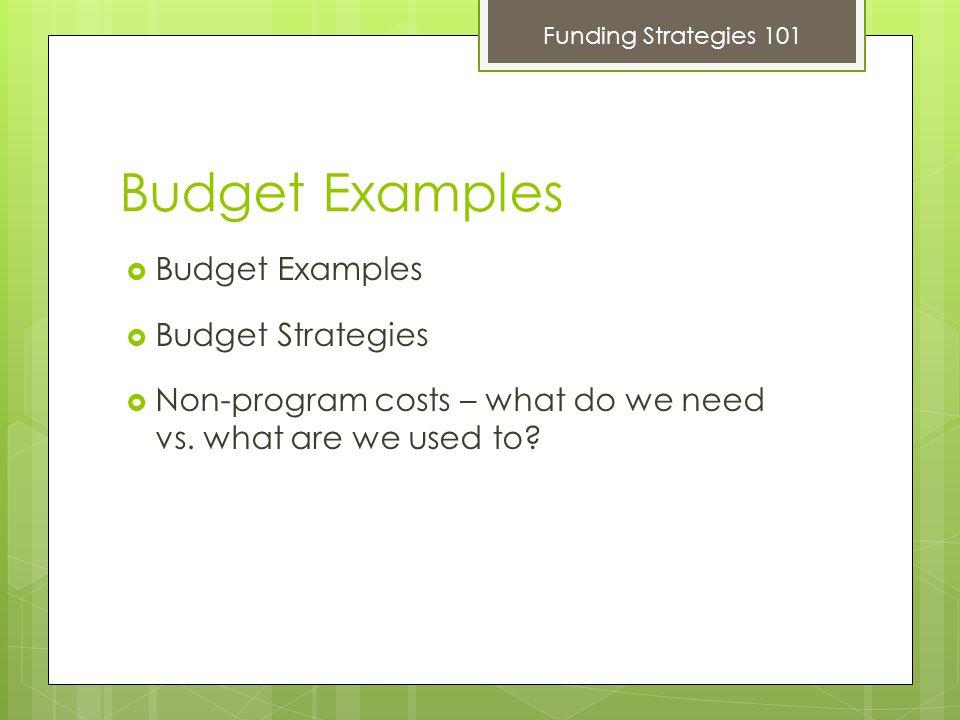 Budget Examples  Budget Examples  Budget Strategies  Non-program costs – what do we need vs.