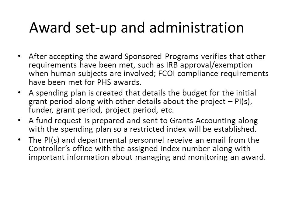Award set-up and administration After accepting the award Sponsored Programs verifies that other requirements have been met, such as IRB approval/exem