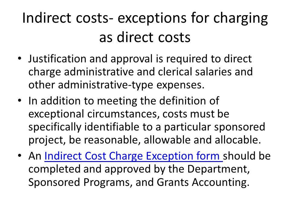 Indirect costs- exceptions for charging as direct costs Justification and approval is required to direct charge administrative and clerical salaries and other administrative-type expenses.