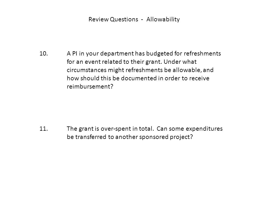 Review Questions - Allowability 10.A PI in your department has budgeted for refreshments for an event related to their grant.