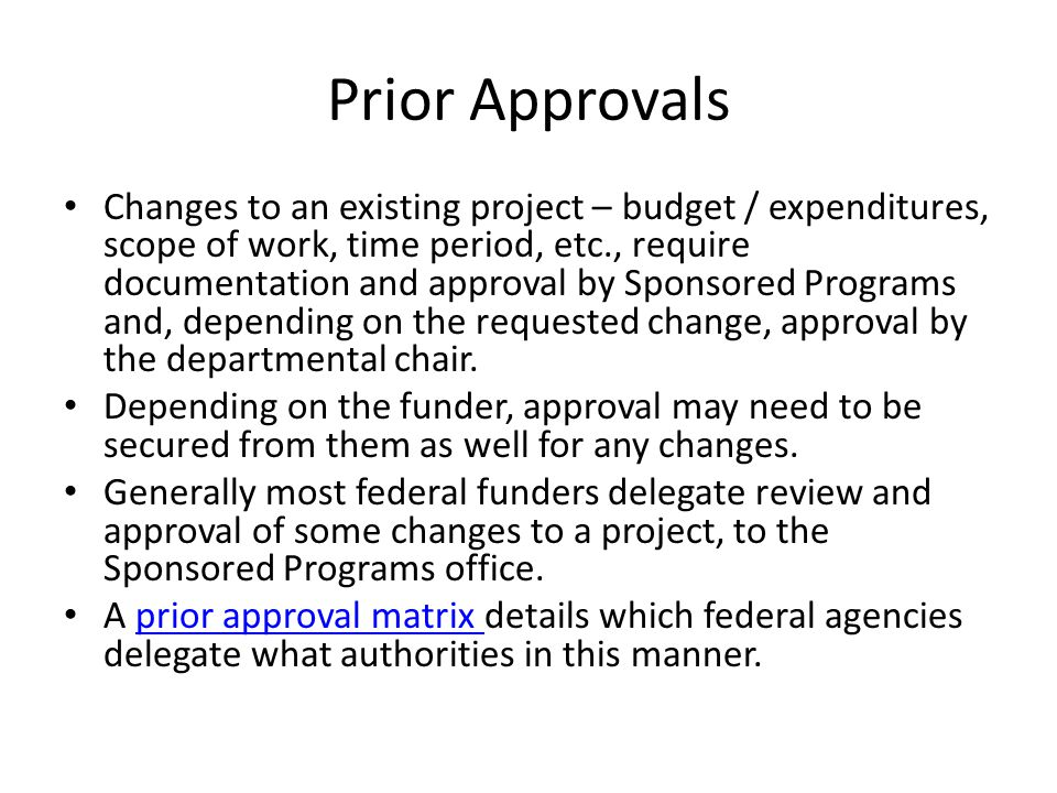 Prior Approvals Changes to an existing project – budget / expenditures, scope of work, time period, etc., require documentation and approval by Sponsored Programs and, depending on the requested change, approval by the departmental chair.