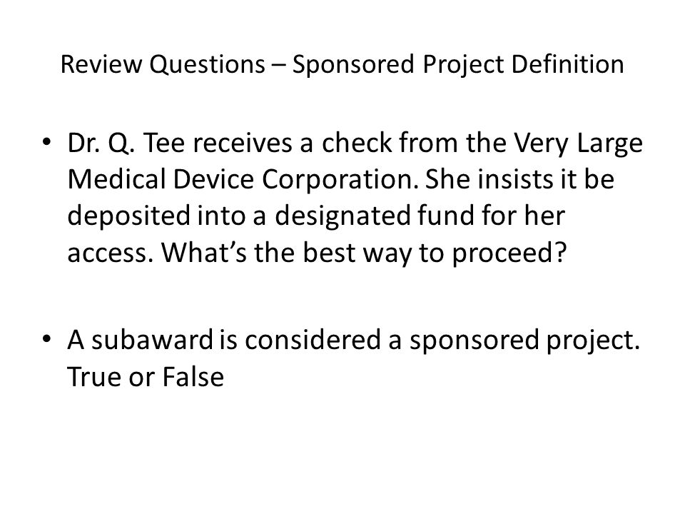 Review Questions – Sponsored Project Definition Dr.