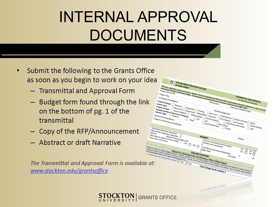 INTERNAL APPROVAL DOCUMENTS Submit the following to the Grants Office as soon as you begin to work on your idea – Transmittal and Approval Form – Budget form found through the link on the bottom of pg.
