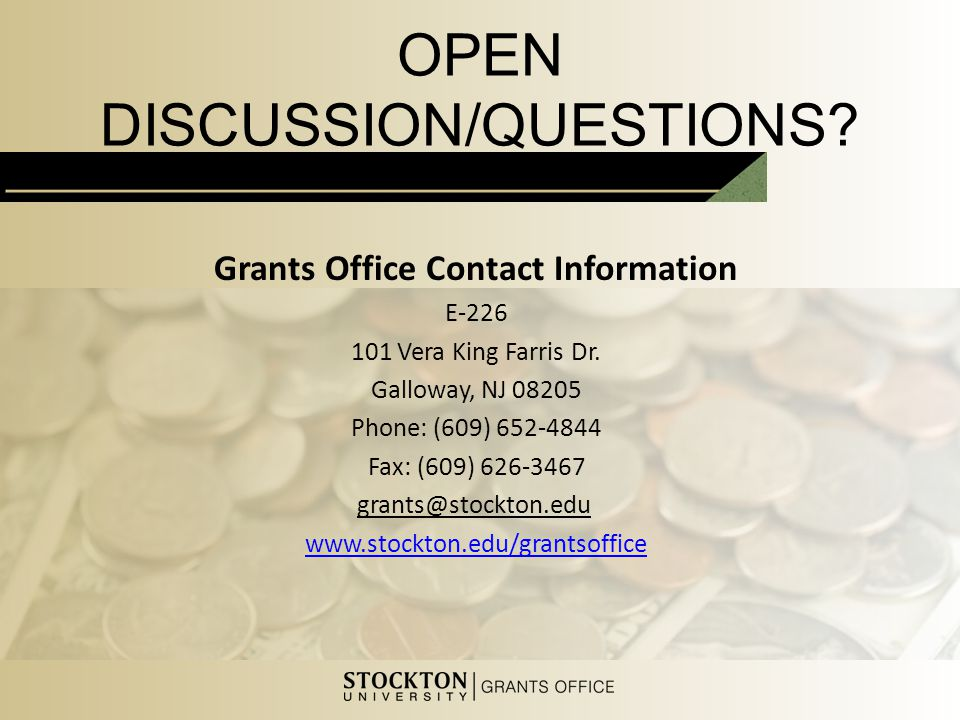 OPEN DISCUSSION/QUESTIONS. Grants Office Contact Information E-226 101 Vera King Farris Dr.