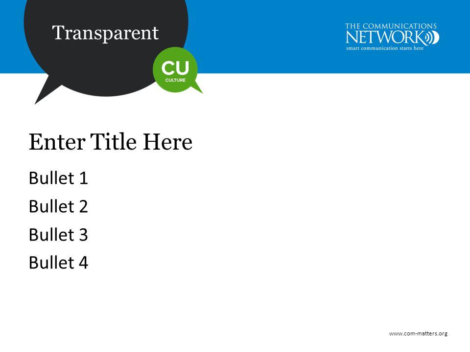 www.com-matters.org Transparent Enter Title Here Bullet 1 Bullet 2 Bullet 3 Bullet 4