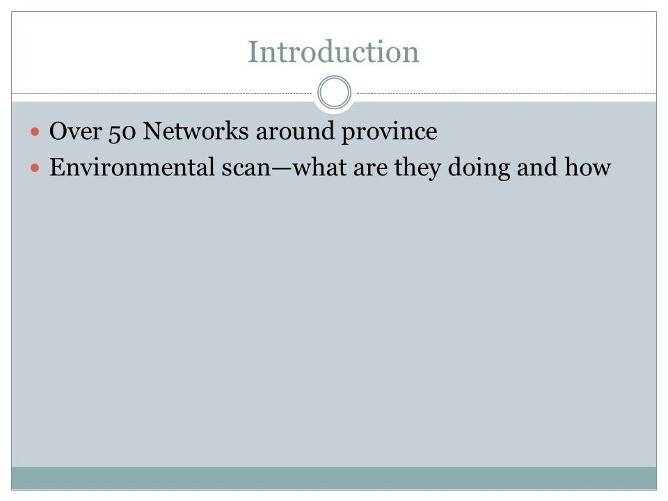 Introduction Over 50 Networks around province Environmental scan—what are they doing and how