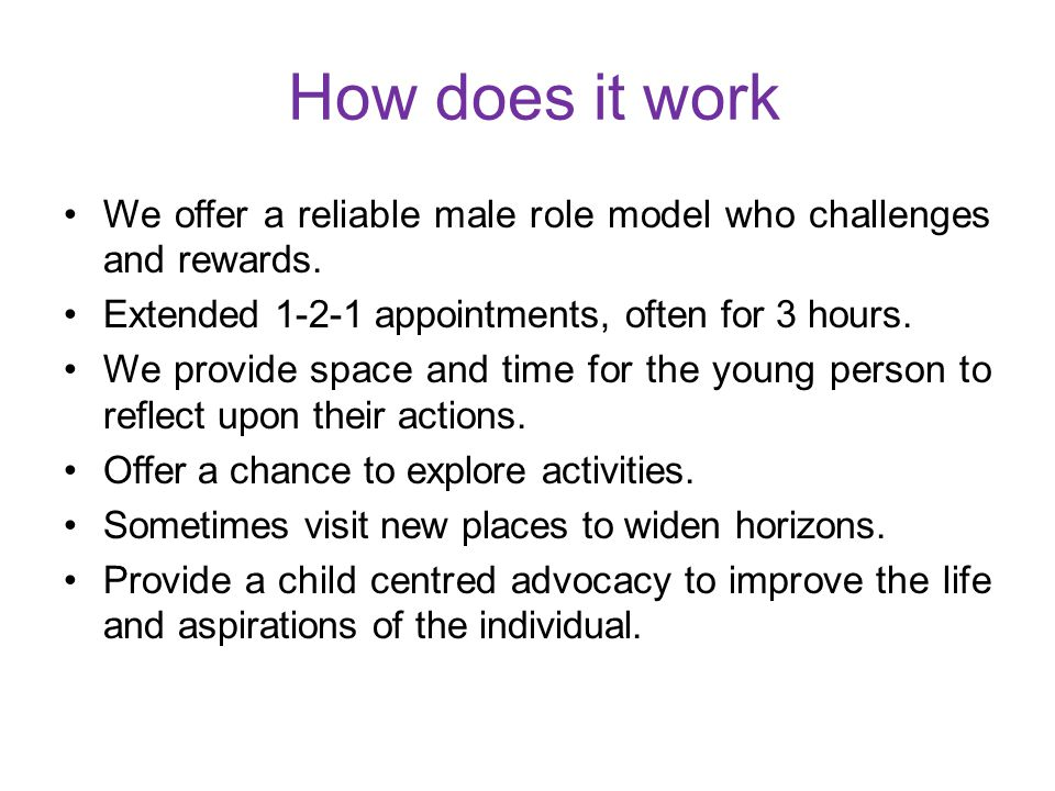 How does it work We offer a reliable male role model who challenges and rewards.