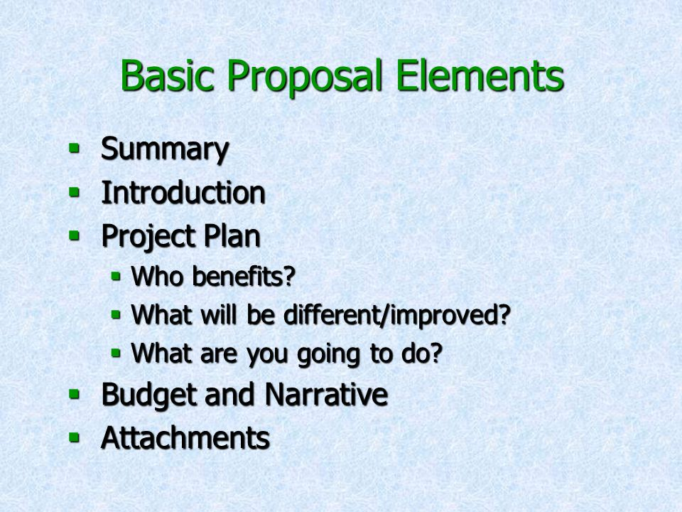 Basic Proposal Elements  Summary  Introduction  Project Plan  Who benefits.