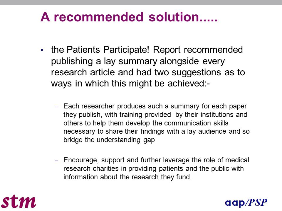 A recommended solution..... the Patients Participate! Report recommended publishing a lay summary alongside every research article and had two suggest