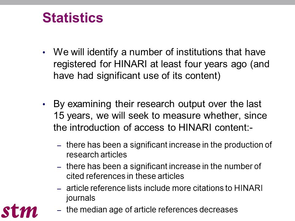 Statistics We will identify a number of institutions that have registered for HINARI at least four years ago (and have had significant use of its cont
