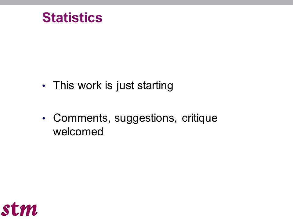 Statistics This work is just starting Comments, suggestions, critique welcomed