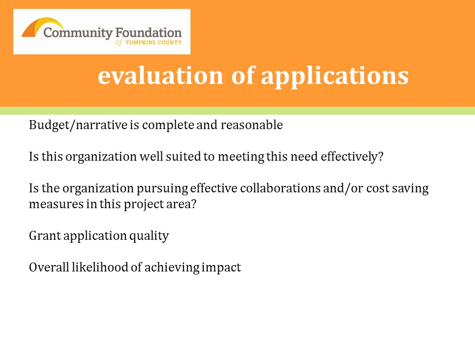 evaluation of applications Budget/narrative is complete and reasonable Is this organization well suited to meeting this need effectively.