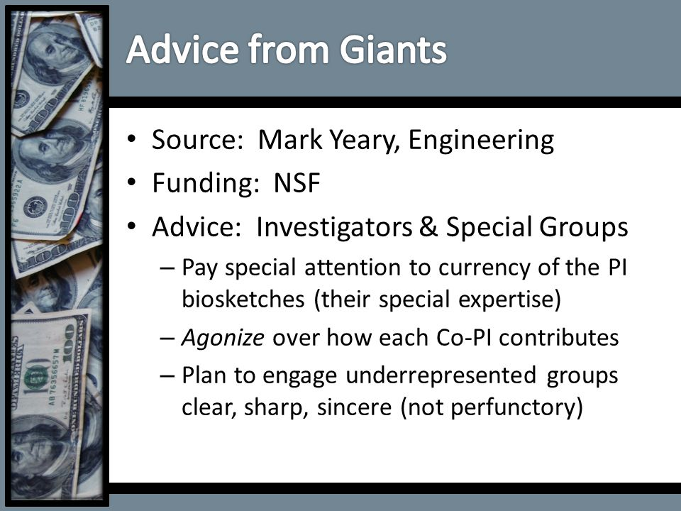 Source: Mark Yeary, Engineering Funding: NSF Advice: Investigators & Special Groups – Pay special attention to currency of the PI biosketches (their s