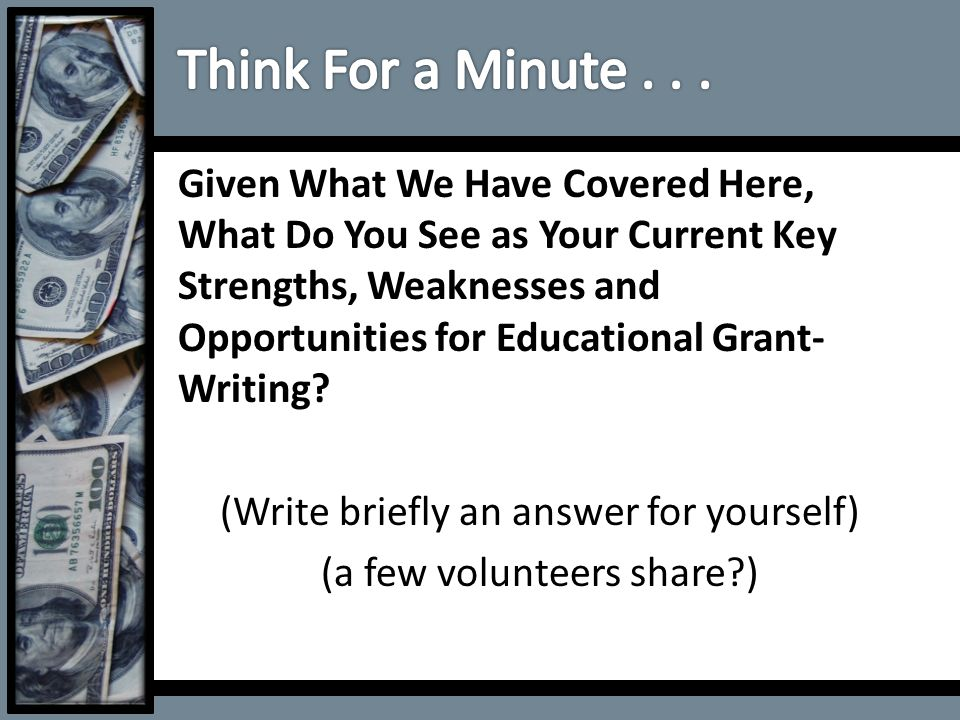 Given What We Have Covered Here, What Do You See as Your Current Key Strengths, Weaknesses and Opportunities for Educational Grant- Writing? (Write br