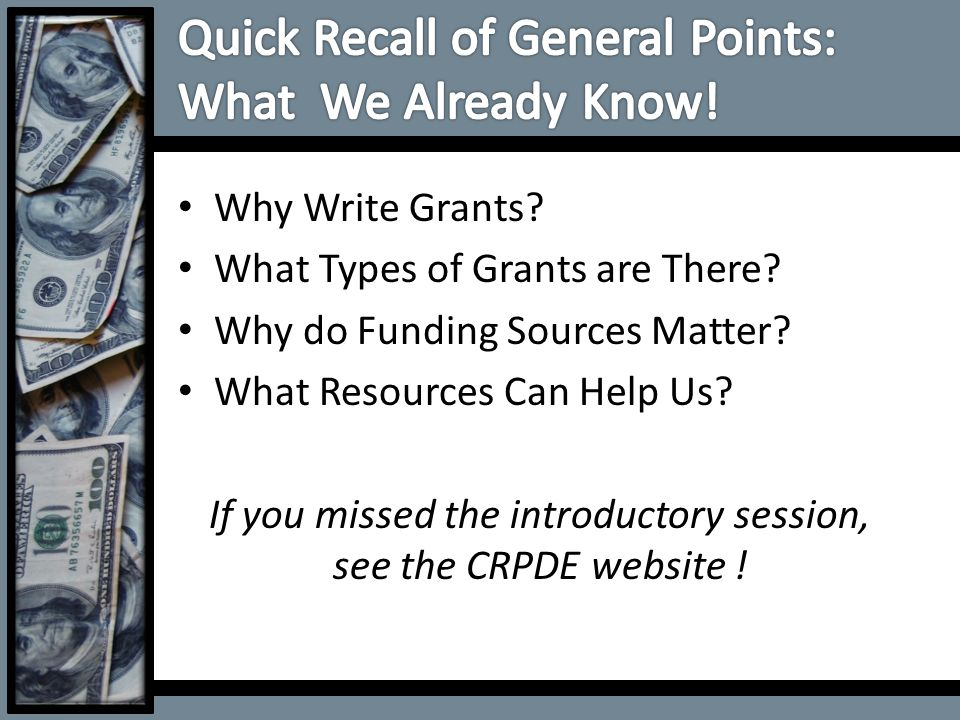 Why Write Grants? What Types of Grants are There? Why do Funding Sources Matter? What Resources Can Help Us? If you missed the introductory session, s