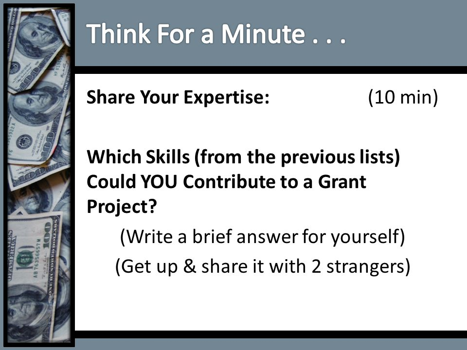 Share Your Expertise: (10 min) Which Skills (from the previous lists) Could YOU Contribute to a Grant Project? (Write a brief answer for yourself) (Ge