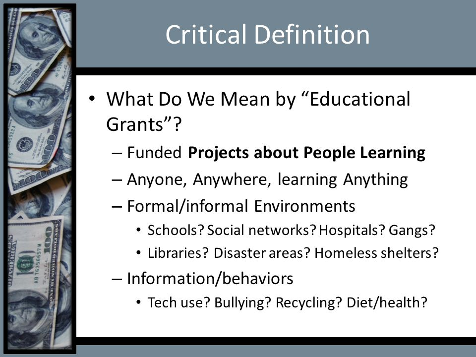 "Critical Definition What Do We Mean by ""Educational Grants""? – Funded Projects about People Learning – Anyone, Anywhere, learning Anything – Formal/in"