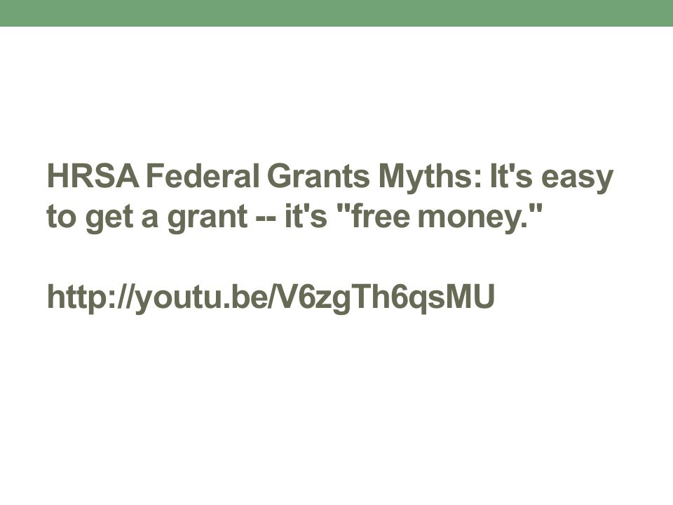 HRSA Federal Grants Myths: It s easy to get a grant -- it s free money. http://youtu.be/V6zgTh6qsMU