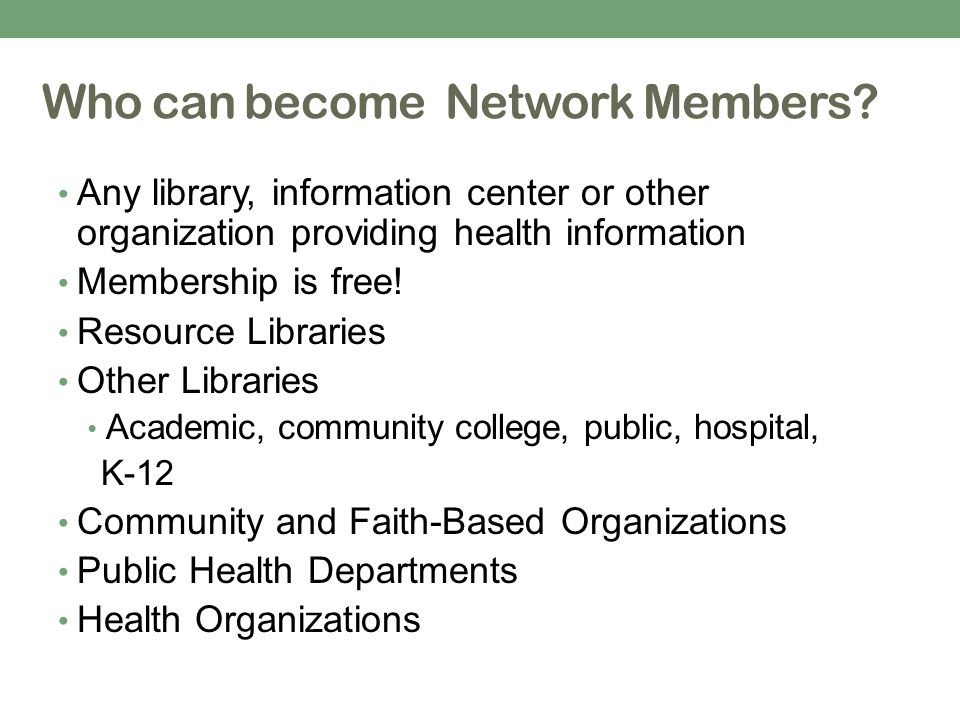 Any library, information center or other organization providing health information Membership is free.