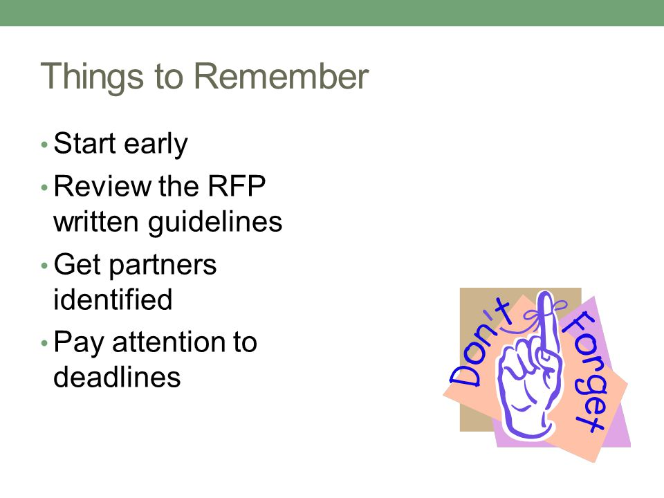 Things to Remember Start early Review the RFP written guidelines Get partners identified Pay attention to deadlines