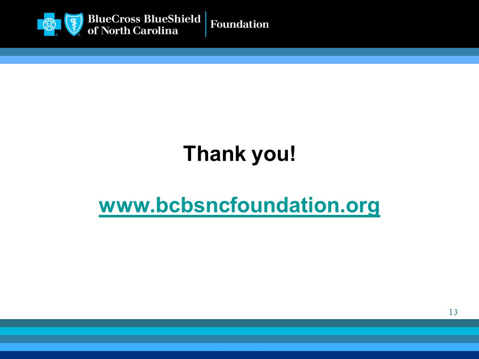 13 Thank you! www.bcbsncfoundation.org www.bcbsncfoundation.org