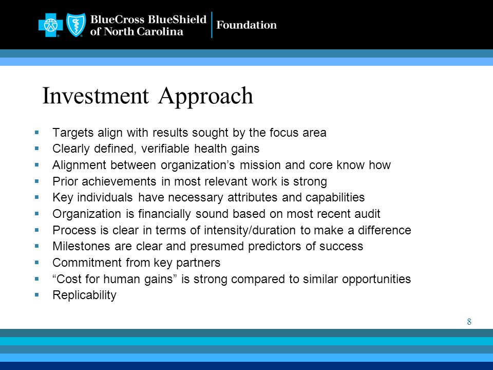 8 Investment Approach  Targets align with results sought by the focus area  Clearly defined, verifiable health gains  Alignment between organizatio