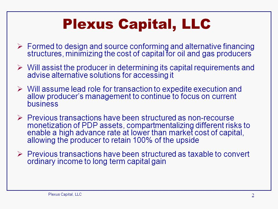 Plexus Capital, LLC 3 CFO's Capital Formation Responsibilities  Don't run out of money Forecasting Anticipate capital requirements  Reduce cost of capital Evaluate and manage risk Match risk with lender risk tolerance