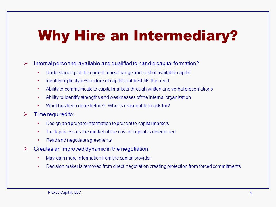 Plexus Capital, LLC 5 Why Hire an Intermediary?  Internal personnel available and qualified to handle capital formation? Understanding of the current