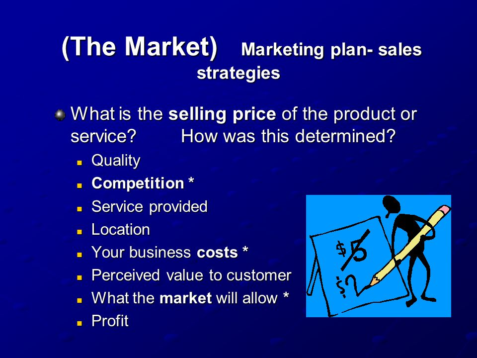 (The Market) Marketing plan- sales strategies (The Market) Marketing plan- sales strategies What is the selling price of the product or service.