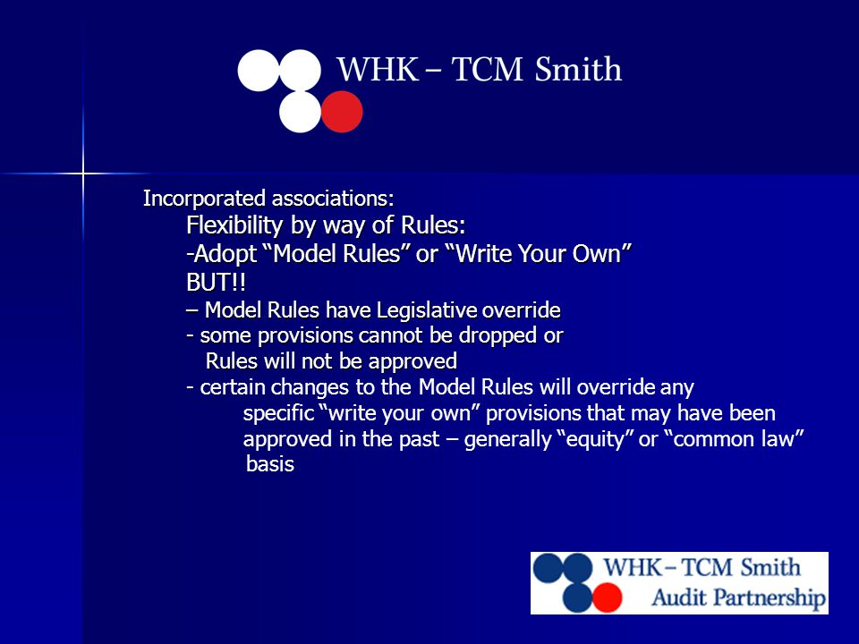 Incorporated associations: Flexibility by way of Rules: -Adopt Model Rules or Write Your Own BUT!.