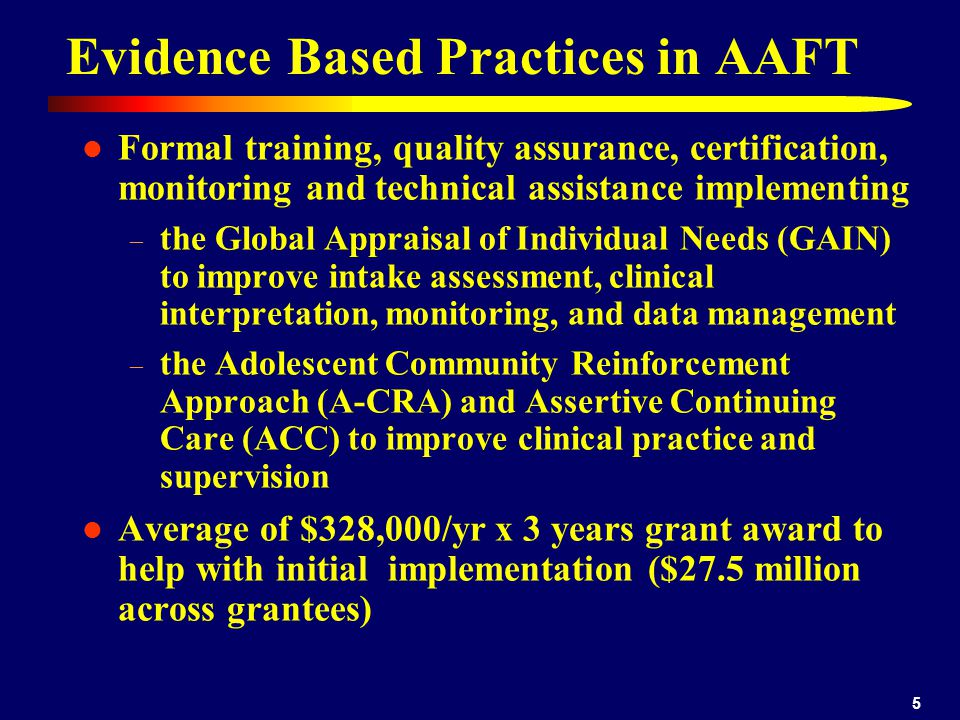 5 Evidence Based Practices in AAFT Formal training, quality assurance, certification, monitoring and technical assistance implementing – the Global Ap