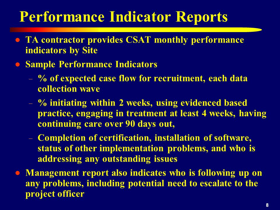 8 Performance Indicator Reports TA contractor provides CSAT monthly performance indicators by Site Sample Performance Indicators – % of expected case