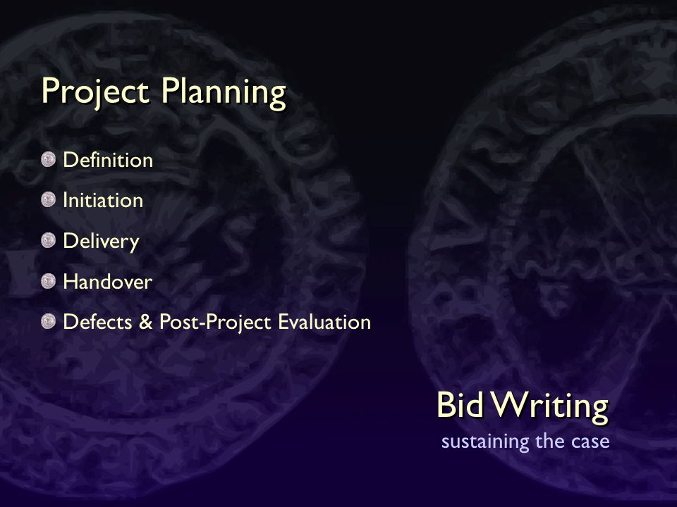 Bid Writing sustaining the case Demonstrate corporate support Demonstrate local demand Have a feasible implementation plan Have a comprehensive resource plan – including the budget Have a meaningful evaluation plan Feasible & Sustainable Projects